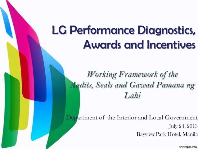 LG Performance Diagnostics, Awards and Incentives Working Framework of the Audits, Seals and Gawad Pamana ng Lahi Departme...