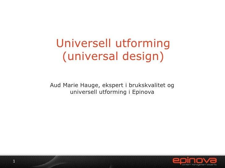 Universell utforming (universal design)<br />Aud Marie Hauge, ekspert i brukskvalitet og universell utforming i Epinova<br...