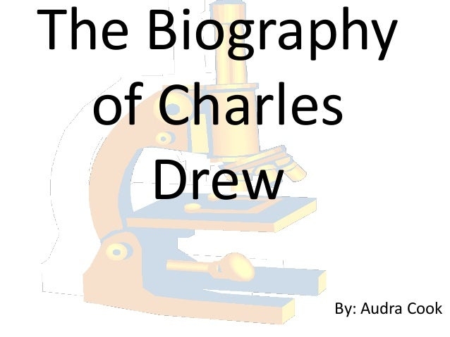 The Biography  of Charles     Drew          By: Audra Cook