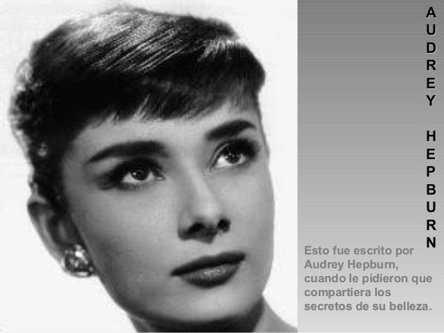 A U D R E Y H E P B U R N  Esto fue escrito por Audrey Hepburn, cuando le pidieron que compartiera los secretos de su bell...