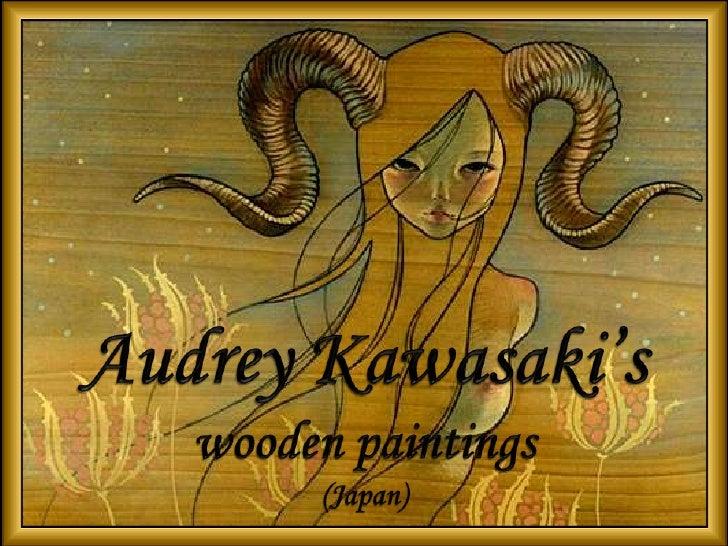Audrey Kawasaki's<br />wooden paintings<br />(Japan)<br />
