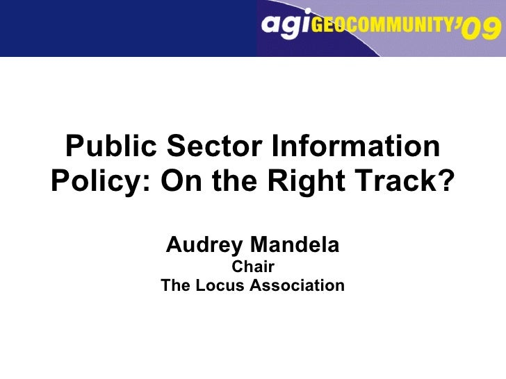Public Sector Information Policy: On the Right Track? Audrey Mandela Chair The Locus Association