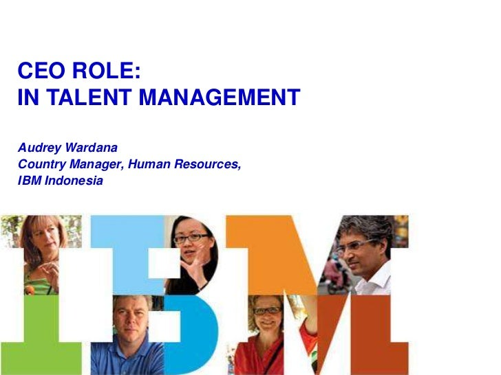 CEO ROLE:<br />IN TALENT MANAGEMENT <br />Audrey Wardana <br />Country Manager, Human Resources,<br />IBM Indonesia <br />