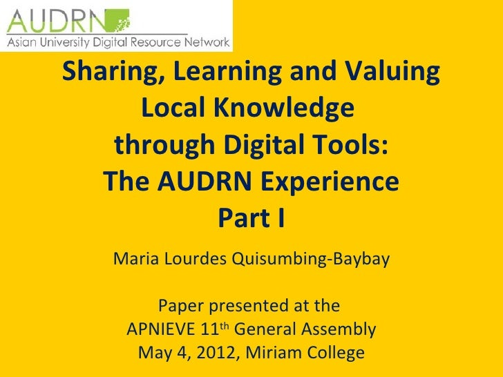 Sharing, Learning and Valuing      Local Knowledge    through Digital Tools:   The AUDRN Experience            Part I   Ma...