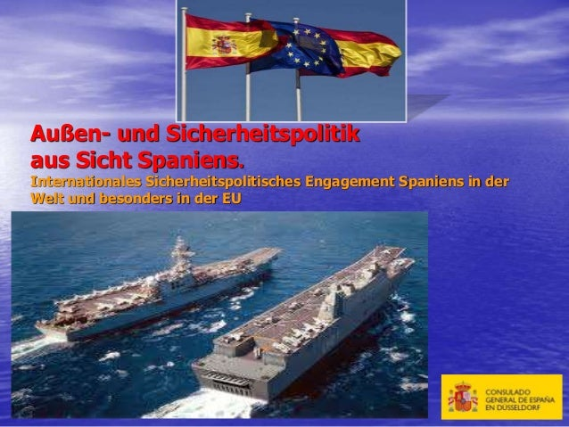 Außen- und Sicherheitspolitik aus Sicht Spaniens. Internationales Sicherheitspolitisches Engagement Spaniens in der Welt u...