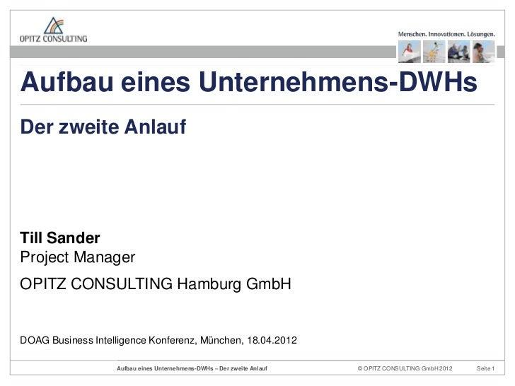Aufbau eines Unternehmens-DWHsDer zweite AnlaufTill SanderProject ManagerOPITZ CONSULTING Hamburg GmbHDOAG Business Intell...