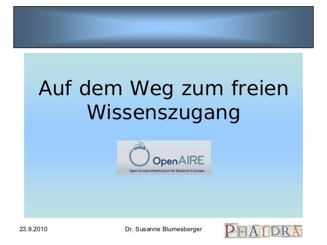 23.9.2010 Dr. Susanne Blumesberger Auf dem Weg zum freien Wissenszugang