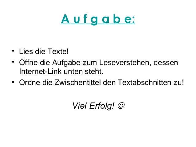 A u f g a b e:• Lies die Texte!• Öffne die Aufgabe zum Leseverstehen, dessen  Internet-Link unten steht.• Ordne die Zwisch...