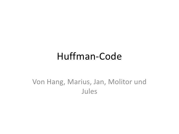 Huffman-Code<br />Von Hang, Marius, Jan, Molitor und Jules<br />