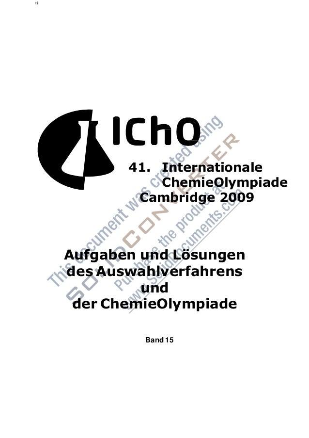 ti 41. Internationale ChemieOlympiade Cambridge 2009 Aufgaben und Lösungen des Auswahlverfahrens und der ChemieOlympiade B...