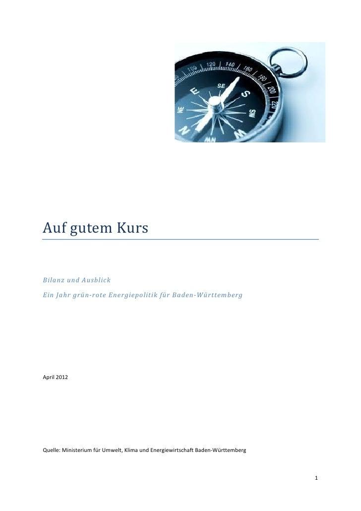 Auf gutem KursBilanz und AusblickEin Jahr grün-rote Energiepolitik für Baden-WürttembergApril 2012Quelle: Ministerium für ...