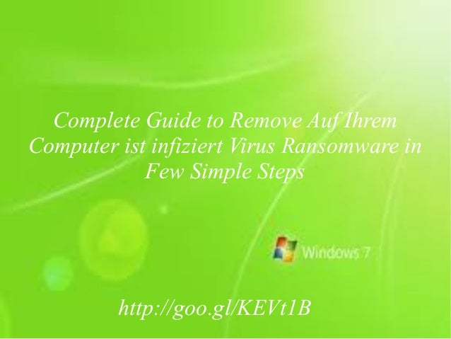 Delete Auf Ihrem Computer ist infiziert Virus Ransomware from Windows PC as soon as it is detected.