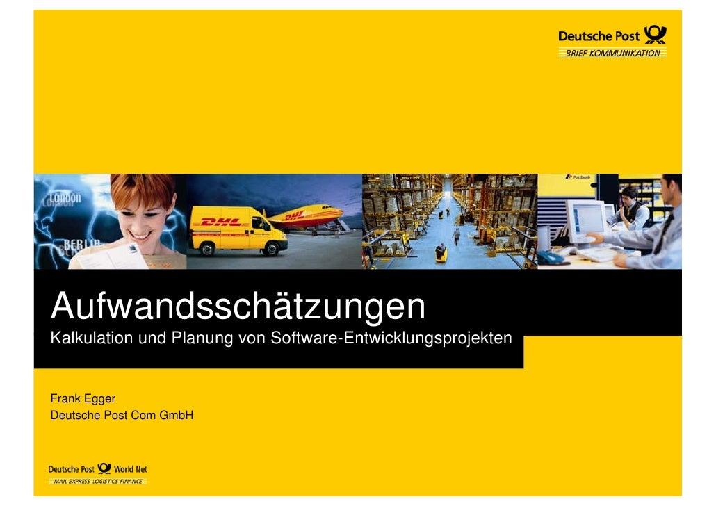 Aufwandsschätzungen Kalkulation und Planung von Software-Entwicklungsprojekten   Frank Egger Deutsche Post Com GmbH