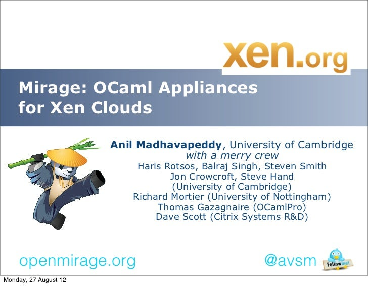 Mirage: OCaml Appliances    for Xen Clouds                       Anil Madhavapeddy, University of Cambridge               ...
