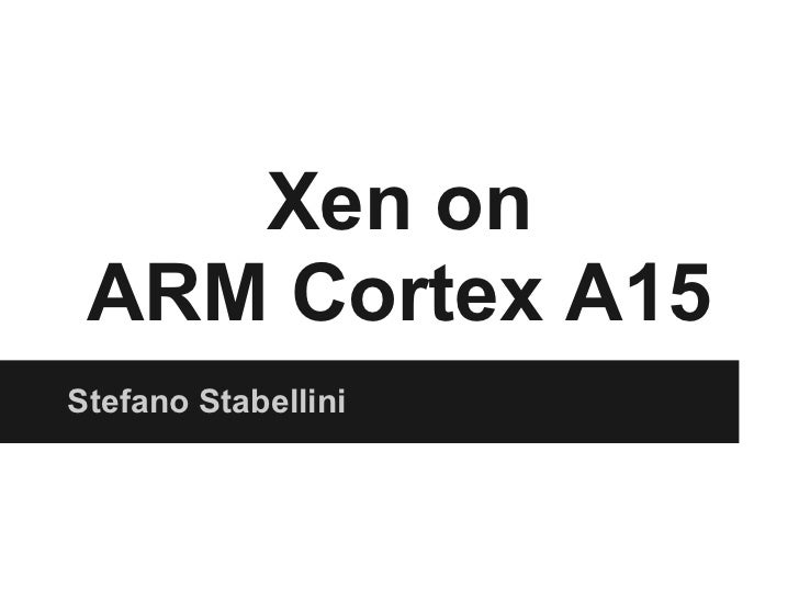 XenSummit NA 2012: Xen on ARM Cortex A15