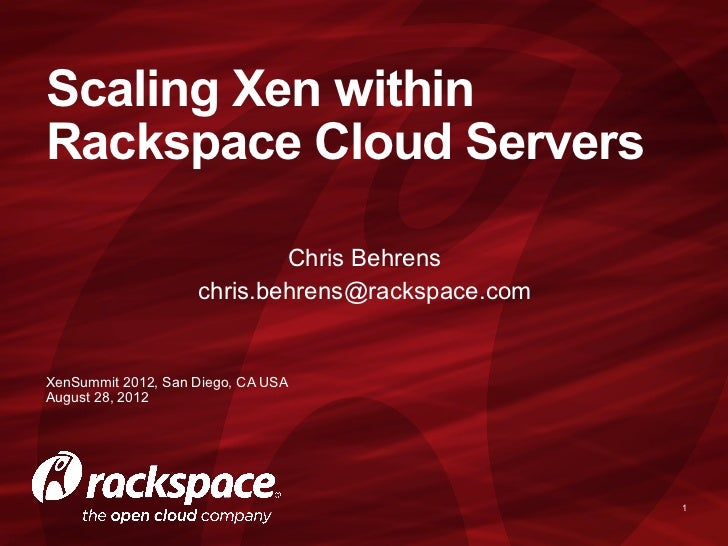 Scaling Xen withinRackspace Cloud Servers                            Chris Behrens                    chris.behrens@racksp...
