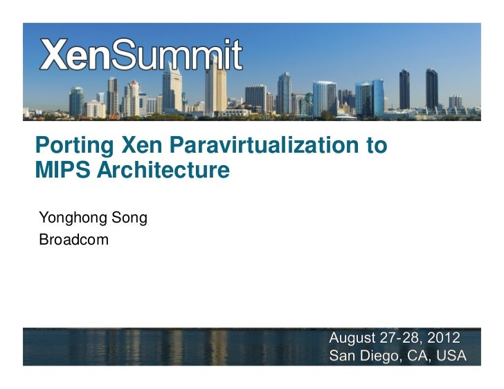 Porting Xen Paravirtualization toMIPS ArchitectureYonghong SongBroadcom                                    1
