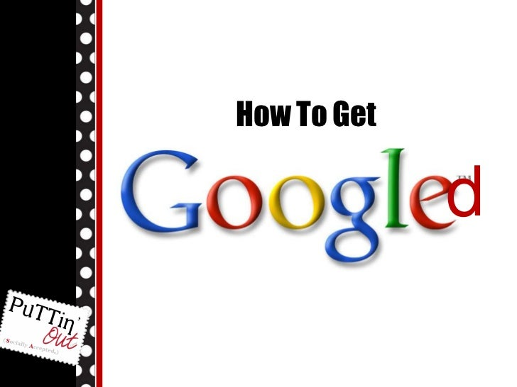 How To GET GOOGLED
