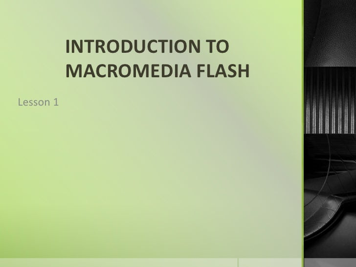 INTRODUCTION TO MACROMEDIA FLASH<br />Lesson 1<br />