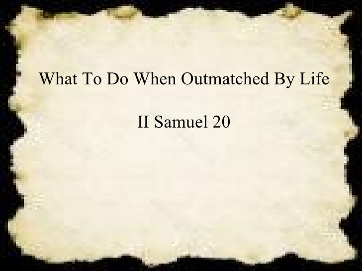 What To Do When Outmatched By Life II Samuel 20 Rod Holmes Brighton Chapel 8/9/2009