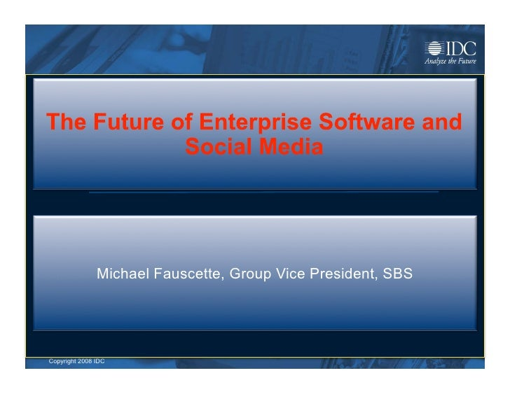 Michael Fauscette, Group Vice President, SBS     ©Copyright 2008 IDC  2009 IDC                                            ...