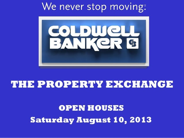 THE PROPERTY EXCHANGE OPEN HOUSES Saturday August 10, 2013
