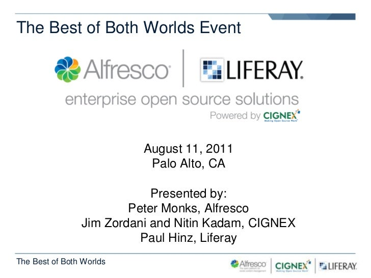 The Best of Both Worlds Event<br />August 11, 2011<br />Palo Alto, CA<br />Presented by:<br />Peter Monks, Alfresco<br />J...