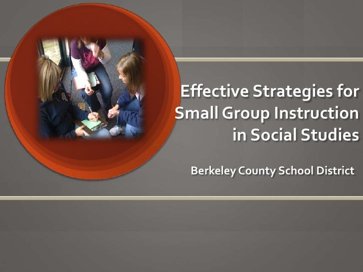 Effective Strategies for Small Group Instruction in Social Studies<br />Berkeley County School District<br />