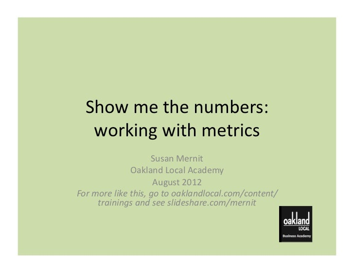Show me the numbers:     working with metrics                                 Susan Mernit              ...
