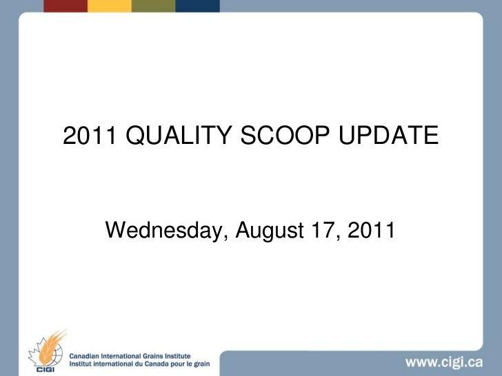 Aug 17 2011 quality scoop update