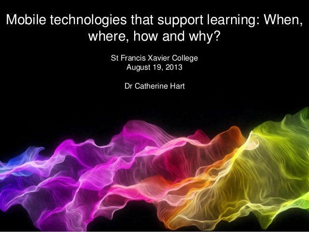 Mobile technologies that support learning: When, where, how and why? Mobile technologies that support learning: When, wher...