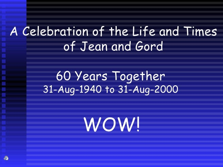 A Celebration of the Life and Times of Jean and Gord 60 Years Together 31-Aug-1940 to 31-Aug-2000 WOW!