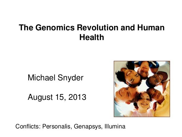 The Genomics Revolution and Human Health Michael Snyder August 15, 2013 Conflicts: Personalis, Genapsys, Illumina