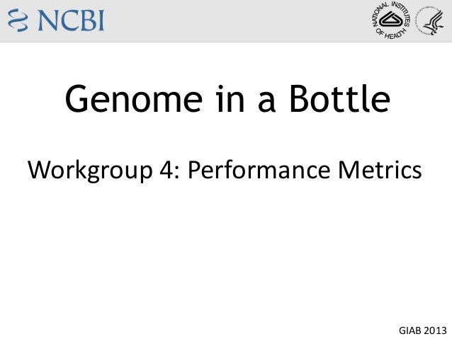 Genome in a Bottle GIAB 2013 Workgroup 4: Performance Metrics