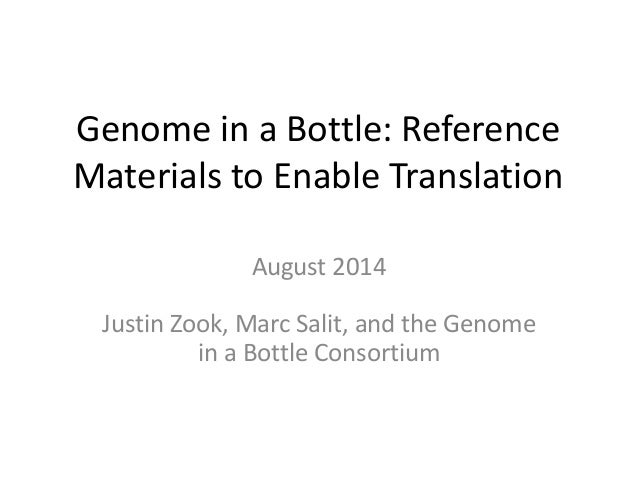 Genome in a Bottle: Reference Materials to Enable Translation August 2014 Justin Zook, Marc Salit, and the Genome in a Bot...