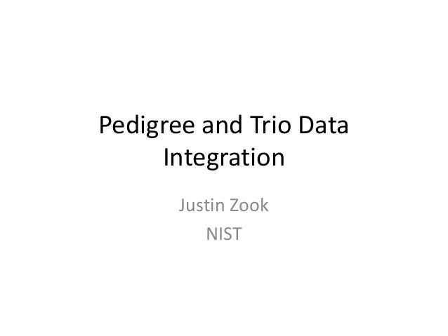 Pedigree and Trio Data Integration Justin Zook NIST