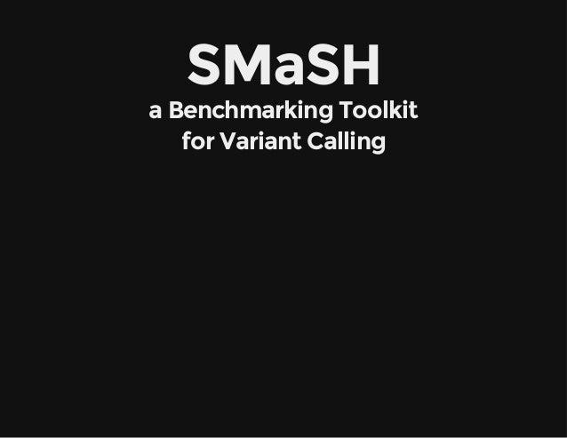 SMaSH aBenchmarkingToolkit forVariantCalling