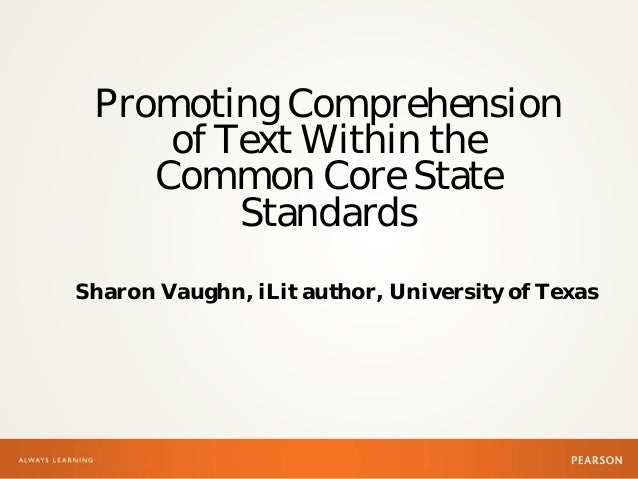 Promoting Comprehension of Text Within the Common Core State Standards Sharon Vaughn, iLit author, University of Texas