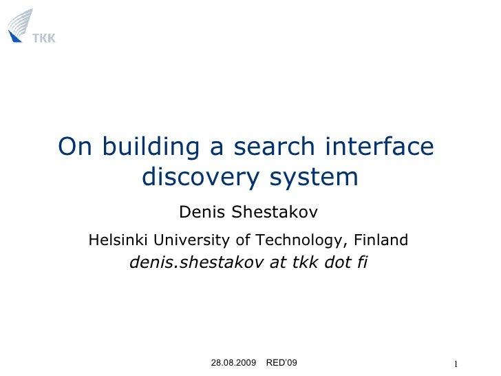On building a search interface  discovery system <ul><li>Denis Shestakov </li></ul><ul><li>Helsinki University of Technolo...