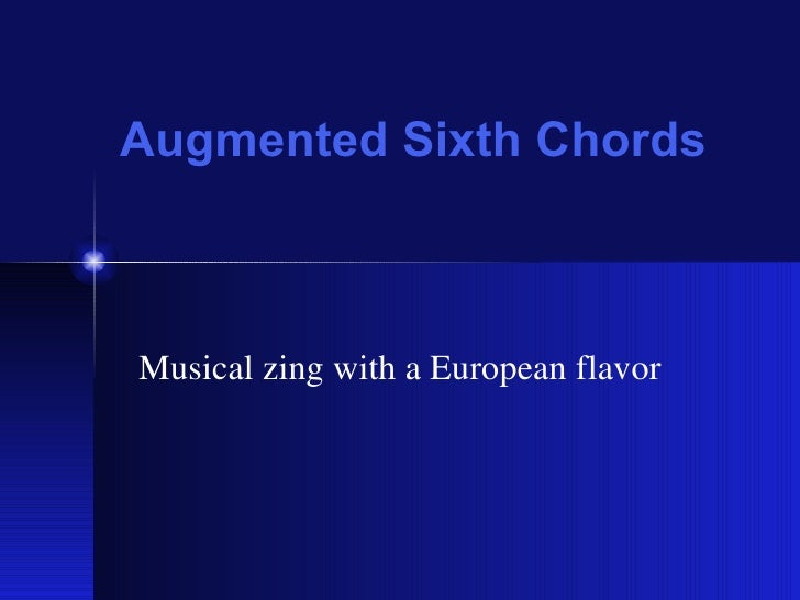 Augmented Sixth Chords Musical zing with a European flavor
