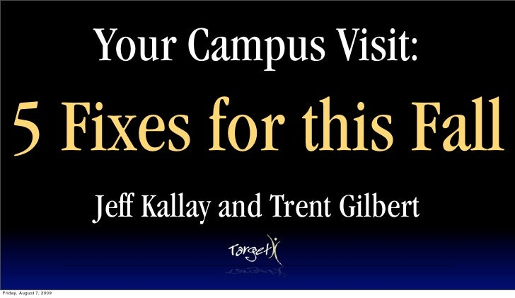 Your Campus Visit:    5 Fixes for this Fall                          Jeff Kallay and Trent Gilbert  Friday, August 7, 2009