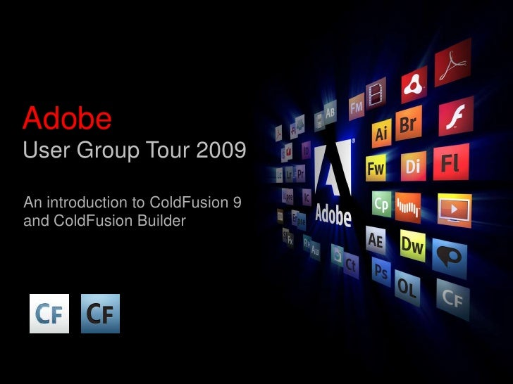 AdobeUser Group Tour 2009<br />An introduction to ColdFusion 9 and ColdFusion Builder<br />
