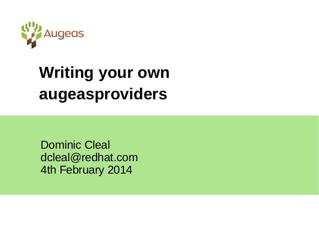 Writing your own augeasproviders Dominic Cleal dcleal@redhat.com 4th February 2014