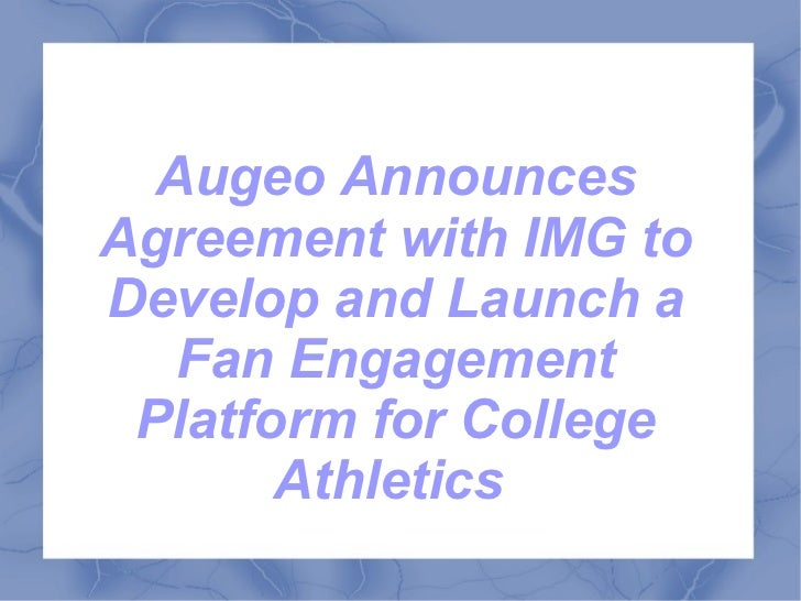 Augeo AnnouncesAgreement with IMG toDevelop and Launch a   Fan Engagement Platform for College       Athletics