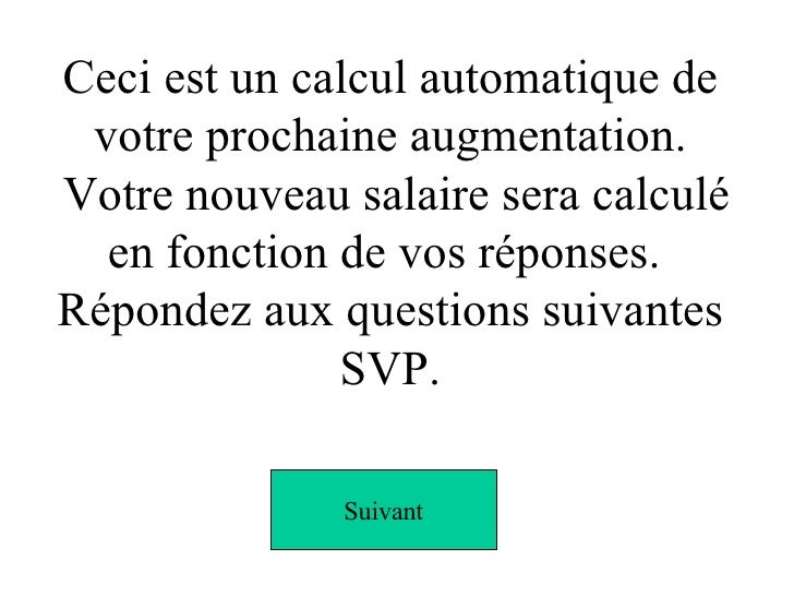 Ceci est un calcul automatique de votre prochaine augmentation.  Votre nouveau salaire sera calculé en fonction de vos rép...