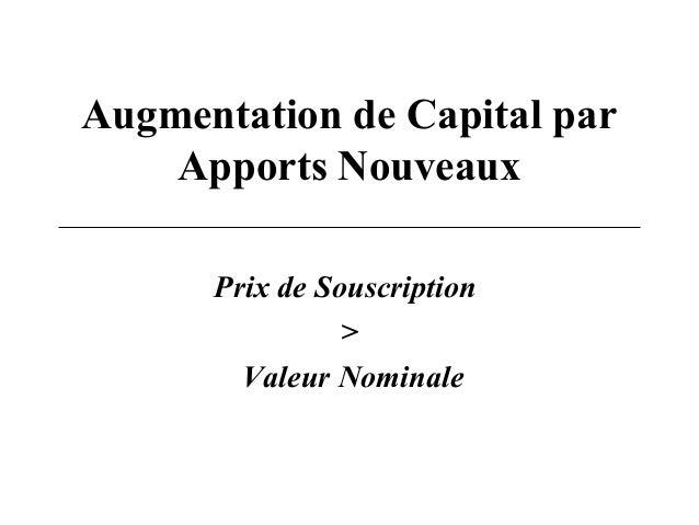 Augmentation de Capital par Apports Nouveaux Prix de Souscription > Valeur Nominale