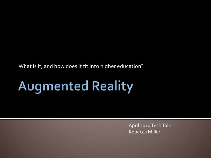 Augmented Reality<br />What is it, and how does it fit into higher education?<br />April 2010 Tech Talk<br />Rebecca Mille...