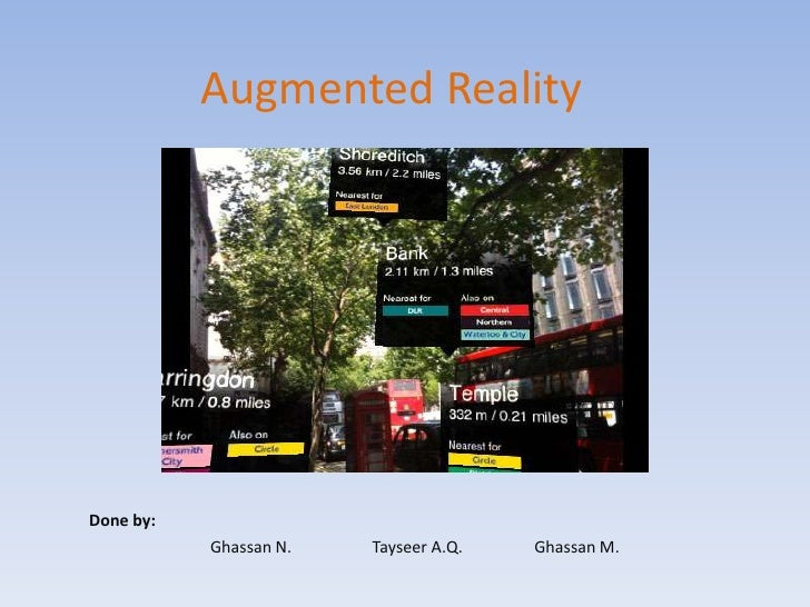 Augmented Reality<br />Done by:<br />Ghassan N. 	Tayseer A.Q.	Ghassan M.<br />