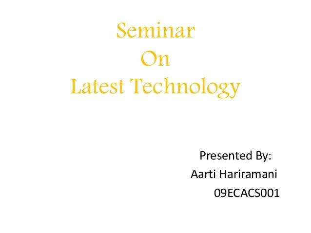 Seminar On Latest Technology Presented By: Aarti Hariramani 09ECACS001