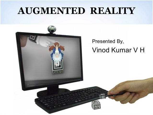 AUGMENTED REALITY          Presented By,          Vinod Kumar V H